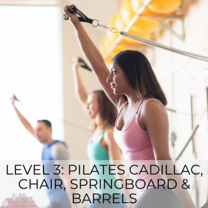 Level 3: Pilates, Cadillac, Chair, Springboard & Barrels
